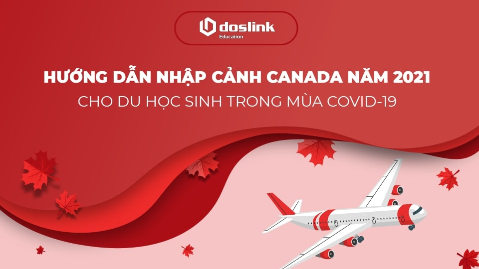 Hướng dẫn nhập cảnh Canada năm 2021 cho du học sinh trong mùa Covid-19